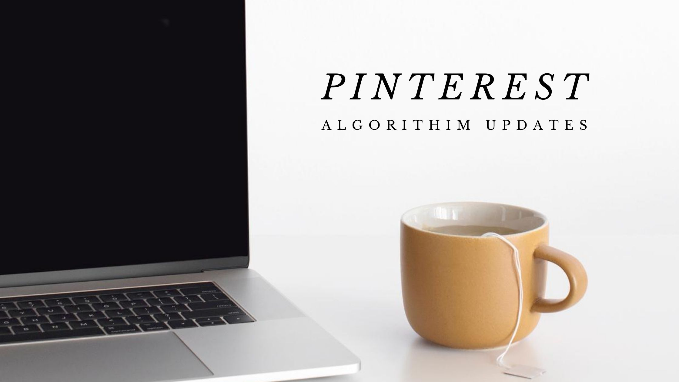 Coffee cup and laptop with pinterest algorithm updates